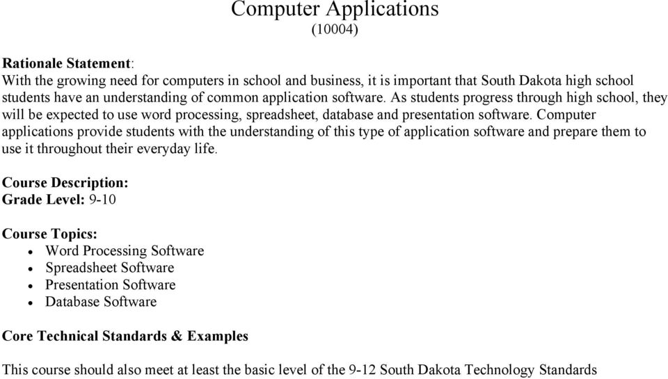 Computer applications provide students with the understanding of this type of application software and prepare them to use it throughout their everyday life.
