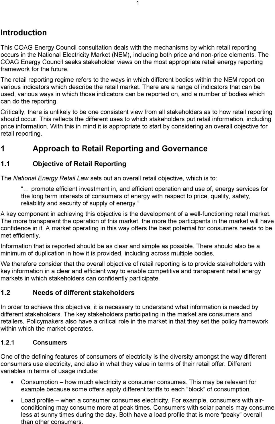 The retail reporting regime refers to the ways in which different bodies within the NEM report on various indicators which describe the retail market.