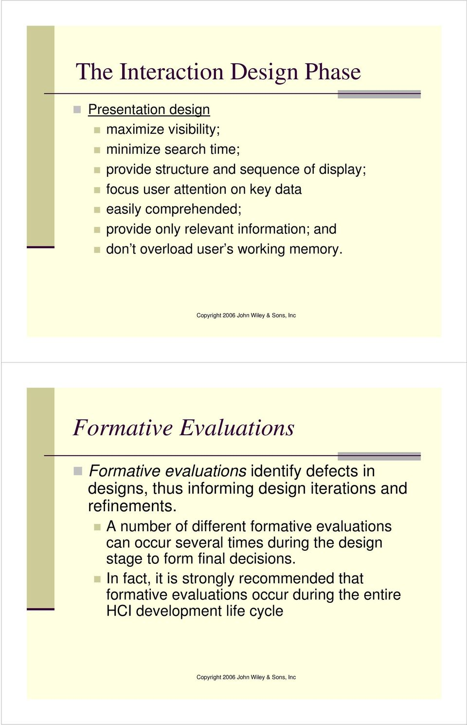 Formative Evaluations Formative evaluations identify defects in designs, thus informing design iterations and refinements.