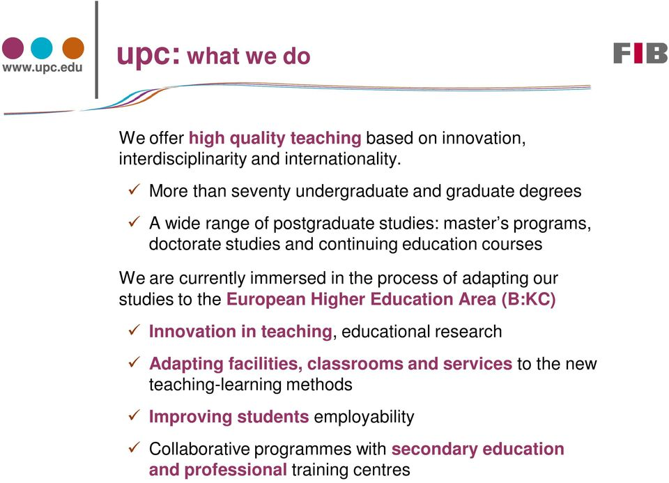 courses We are currently immersed in the process of adapting our studies to the European Higher Education Area (B:KC) Innovation in teaching, educational