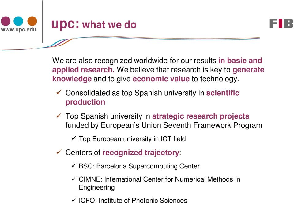 Consolidated as top Spanish university in scientific production Top Spanish university in strategic research projects funded by European s