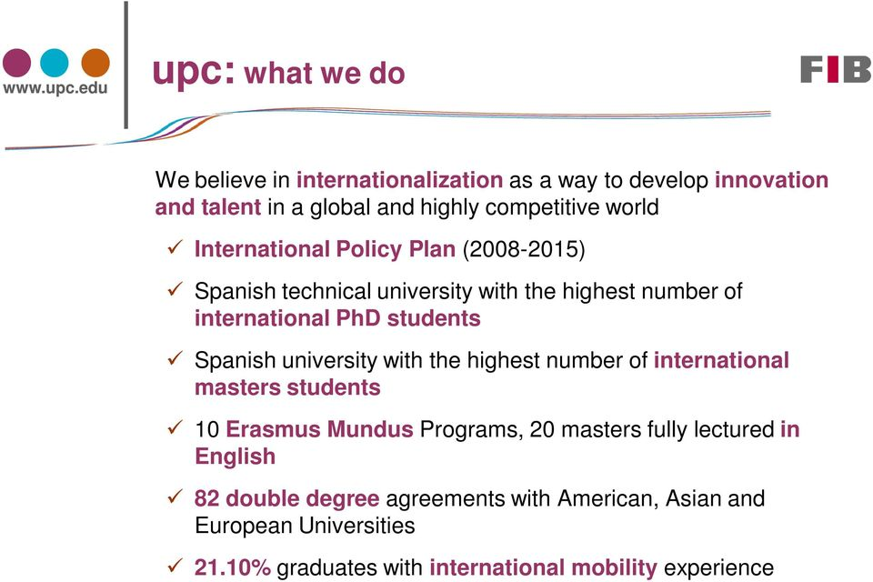 Spanish university with the highest number of international masters students 10 Erasmus Mundus Programs, 20 masters fully lectured
