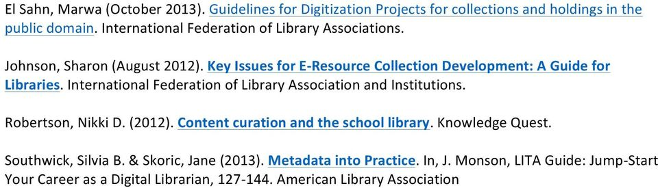 Key Issues for E-Resource Collection Development: A Guide for Libraries. International Federation of Library Association and Institutions.
