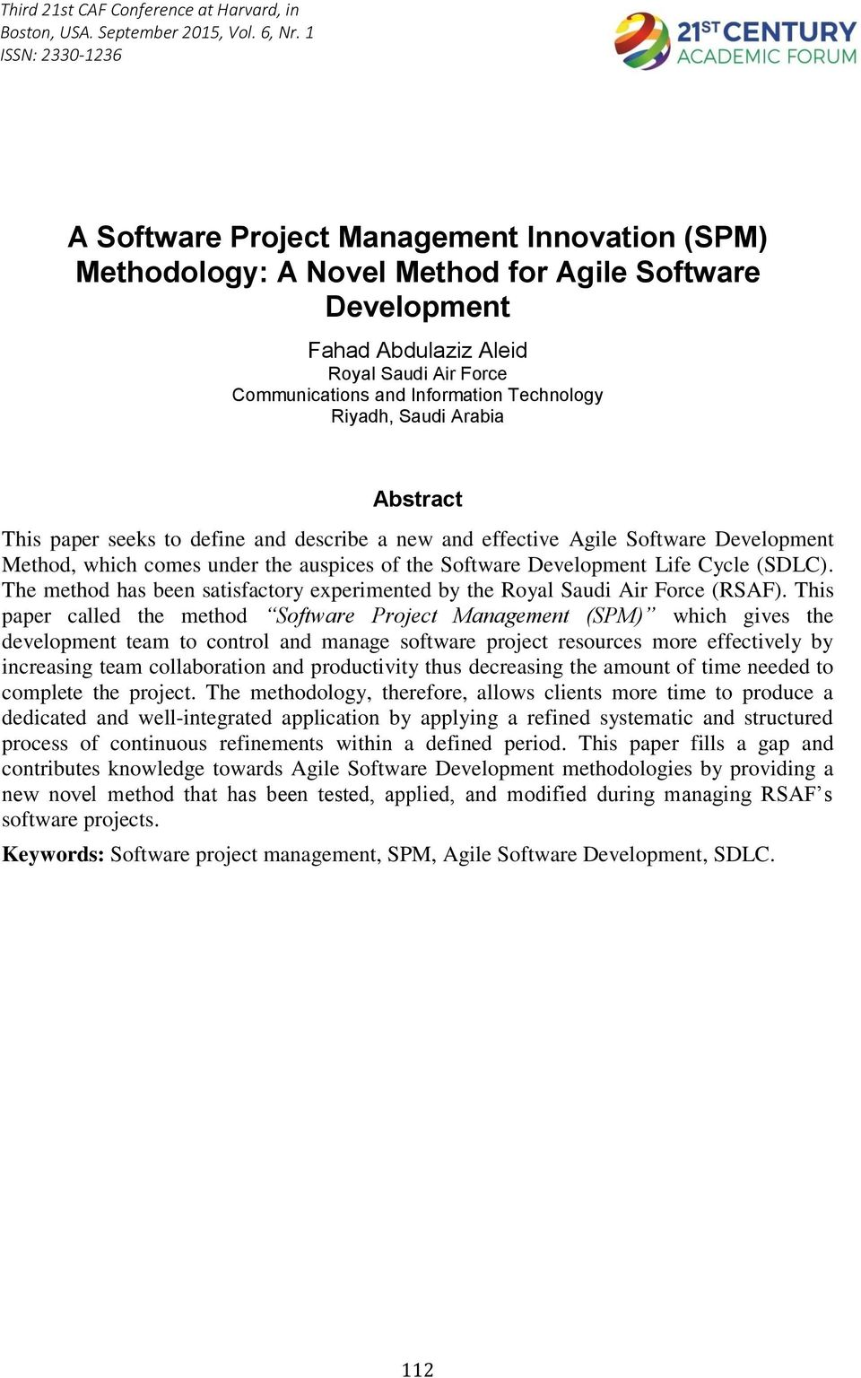 Technology Riyadh, Saudi Arabia Abstract This paper seeks to define and describe a new and effective Agile Software Development Method, which comes under the auspices of the Software Development Life
