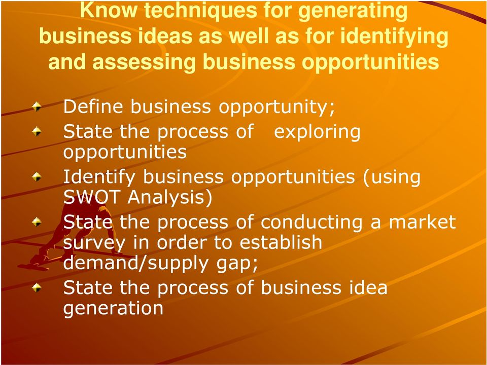 opportunities Identify business opportunities (using SWOT Analysis) State the process of