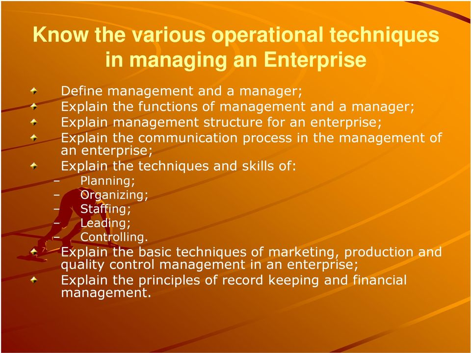 enterprise; Explain the techniques and skills of: Planning; Organizing; Staffing; Leading; Controlling.