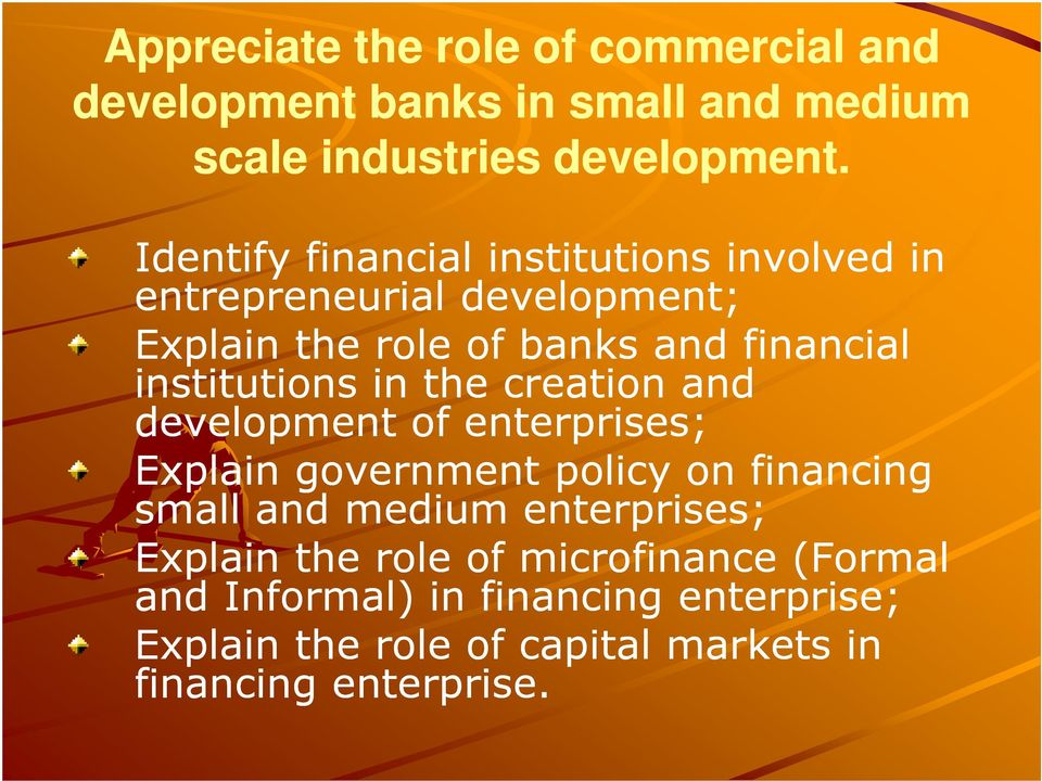 institutions in the creation and development of enterprises; Explain government policy on financing small and medium