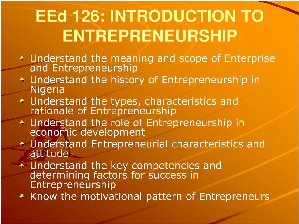 Understand the role of Entrepreneurship in economic development Understand Entrepreneurial characteristics and attitude