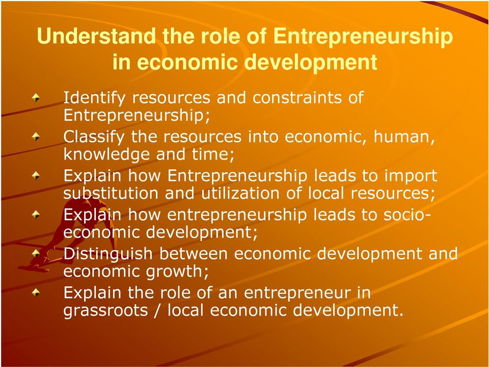 substitution and utilization of local resources; Explain how entrepreneurship leads to socio- economic development;