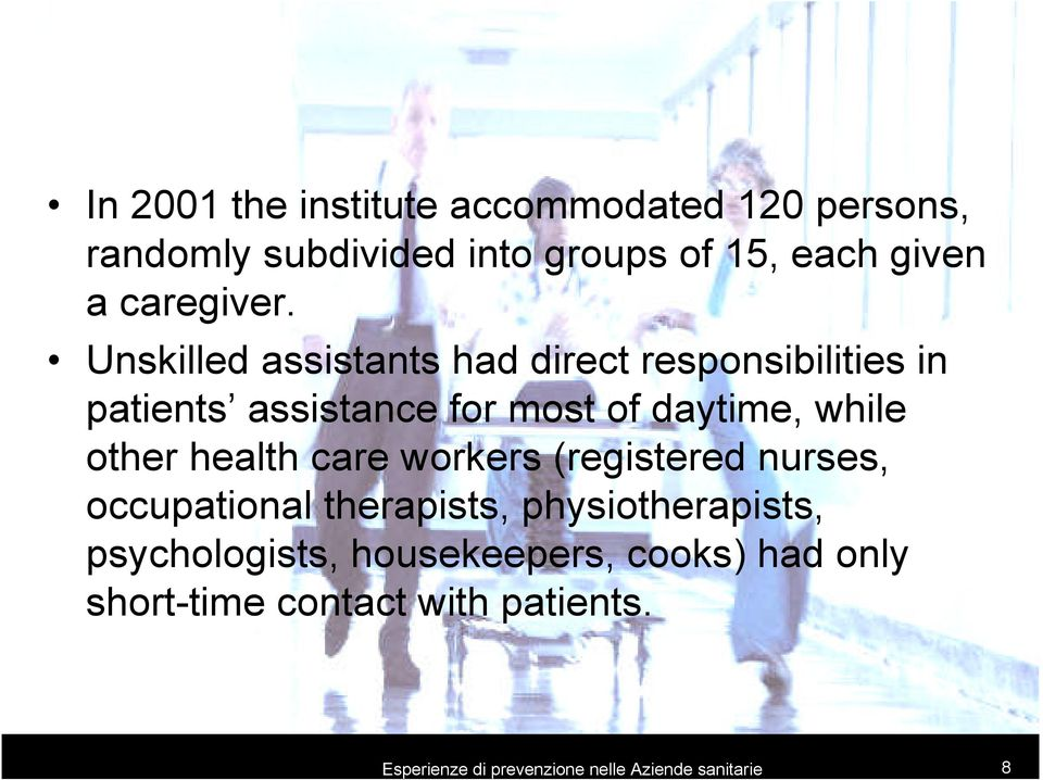 Unskilled assistants had direct responsibilities in patients assistance for most of daytime, while other