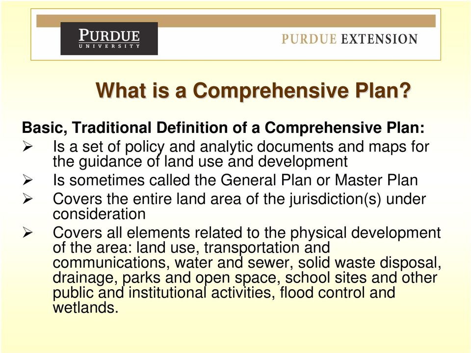 development Is sometimes called the General Plan or Master Plan Covers the entire land area of the jurisdiction(s) under consideration Covers