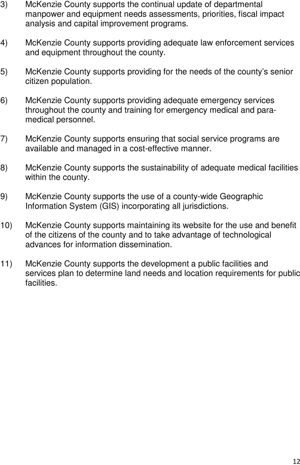 5) McKenzie County supports providing for the needs of the county s senior citizen population.