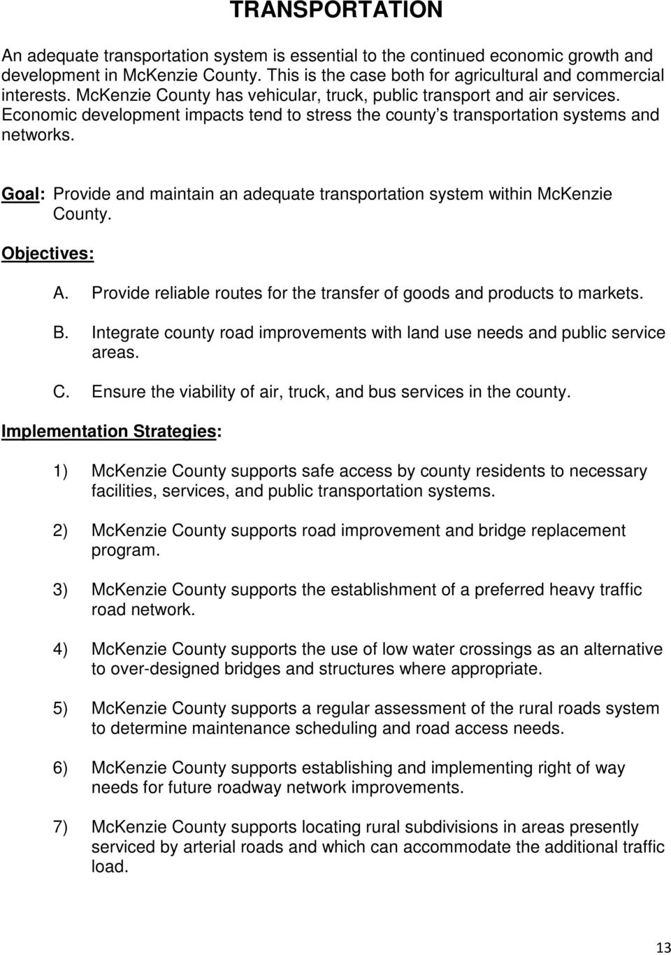 Goal: Provide and maintain an adequate transportation system within McKenzie County. Objectives: A. Provide reliable routes for the transfer of goods and products to markets. B.