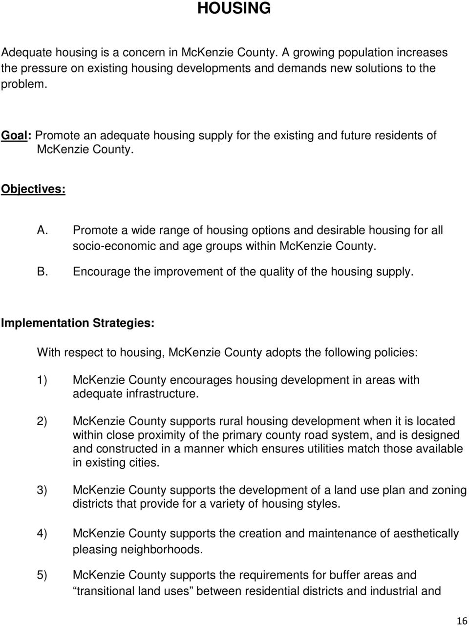 Promote a wide range of housing options and desirable housing for all socio-economic and age groups within McKenzie County. B. Encourage the improvement of the quality of the housing supply.
