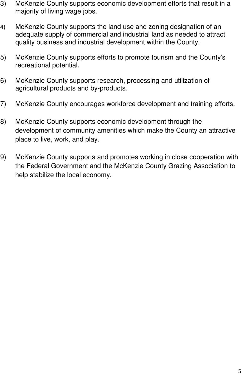 County. 5) McKenzie County supports efforts to promote tourism and the County s recreational potential.