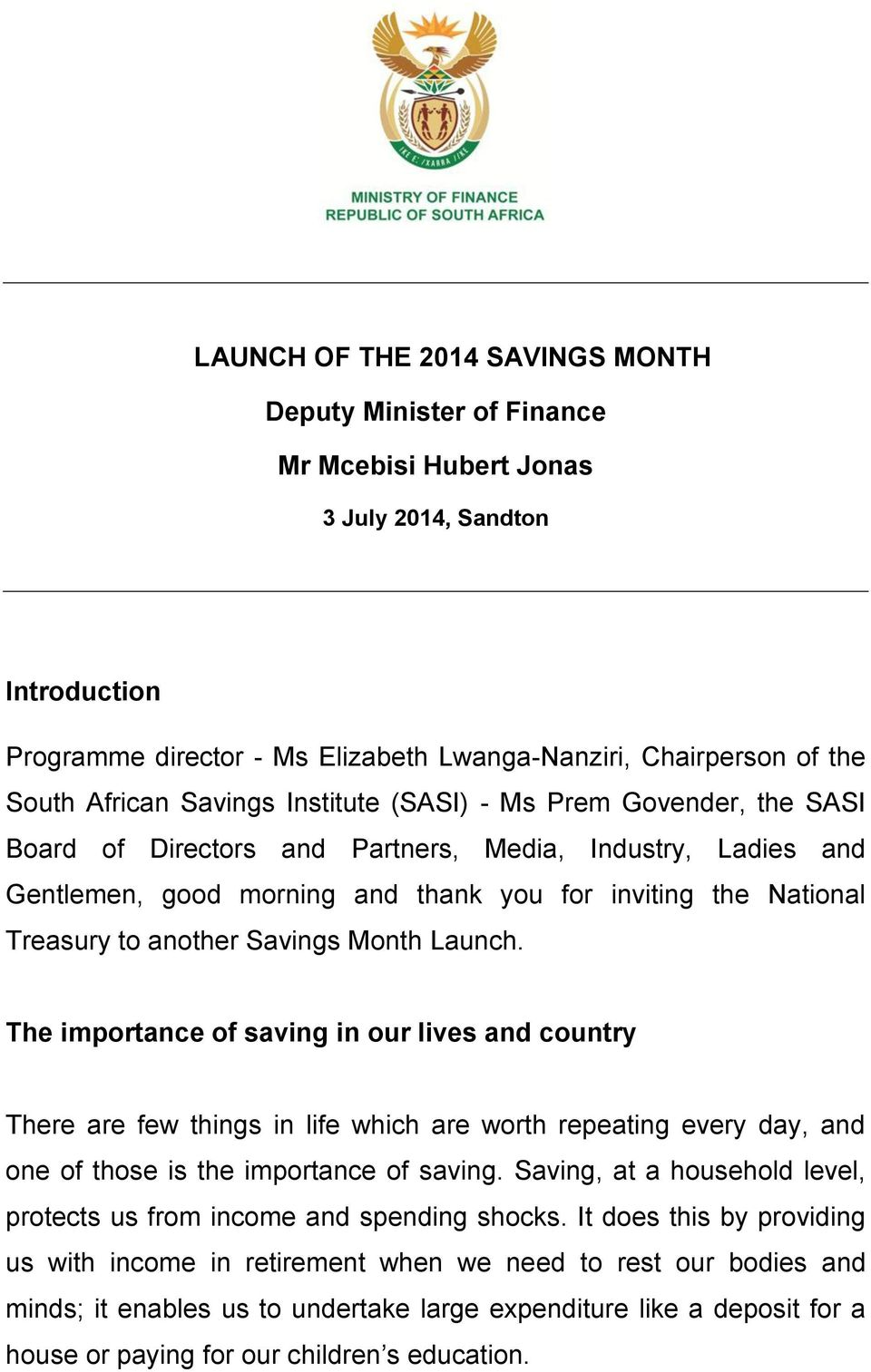 another Savings Month Launch. The importance of saving in our lives and country There are few things in life which are worth repeating every day, and one of those is the importance of saving.