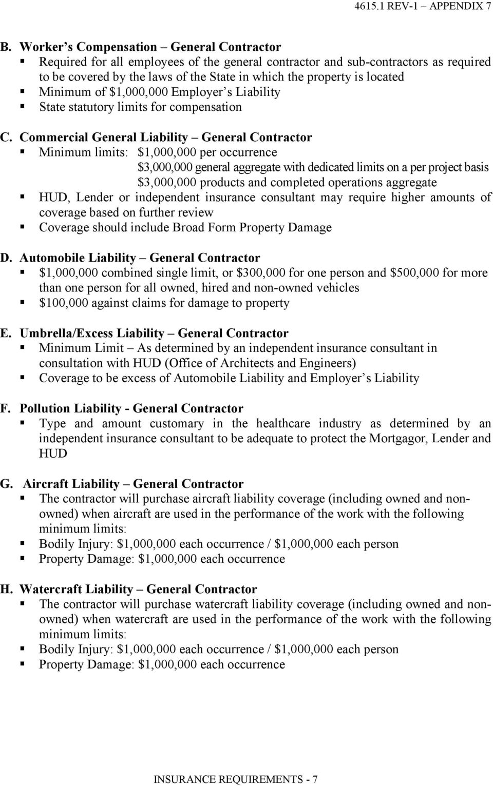 Commercial General Liability General Contractor Minimum limits: $1,000,000 per occurrence $3,000,000 general aggregate with dedicated limits on a per project basis $3,000,000 products and completed