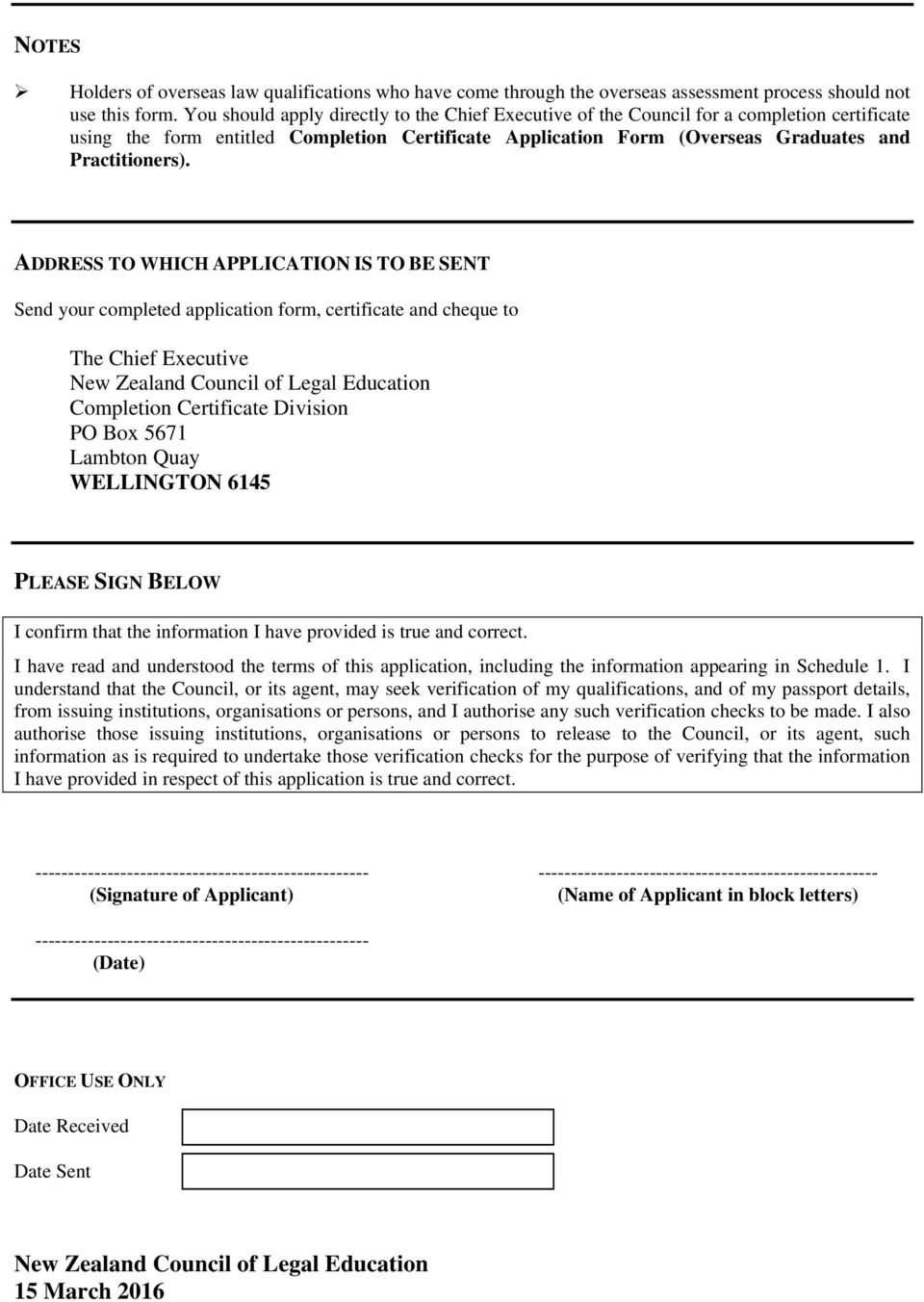 ADDRESS TO WHICH APPLICATION IS TO BE SENT Send your completed application form, certificate and cheque to The Chief Executive New Zealand Council of Legal Education Completion Certificate Division