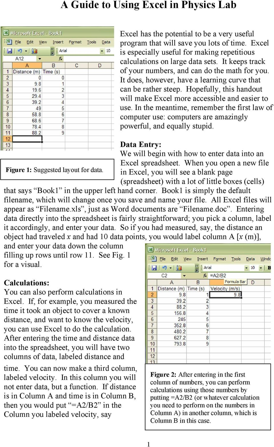 It does, however, have a learning curve that can be rather steep. Hopefully, this handout will make Excel more accessible and easier to use.