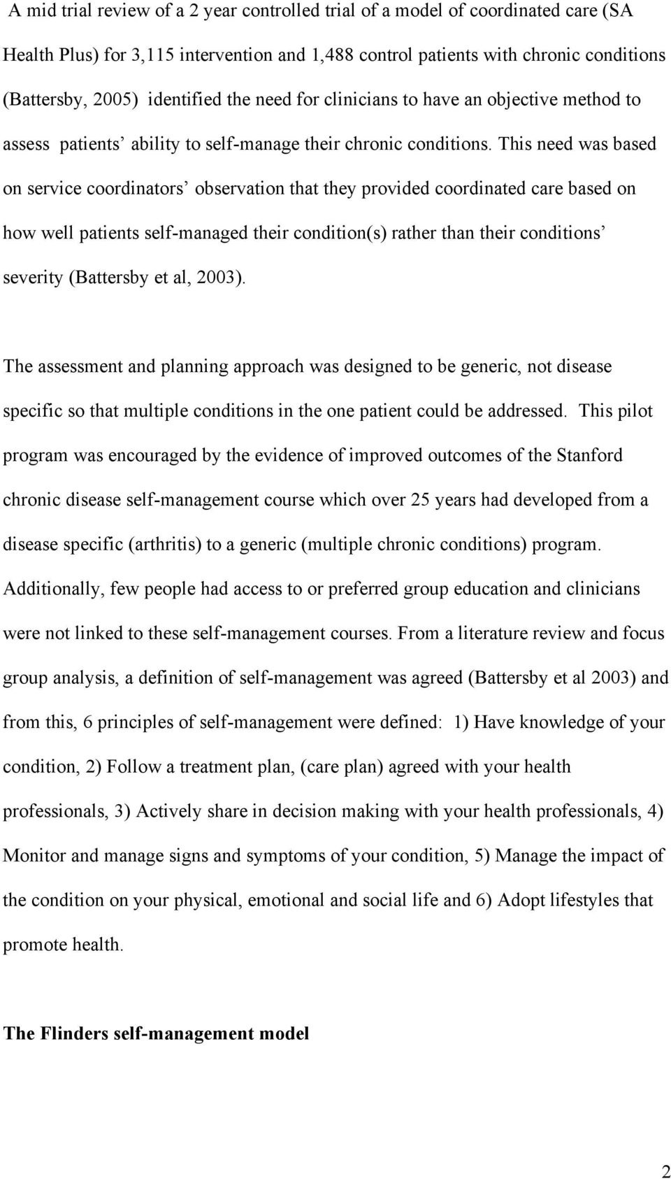 This need was based on service coordinators observation that they provided coordinated care based on how well patients self-managed their condition(s) rather than their conditions severity (Battersby
