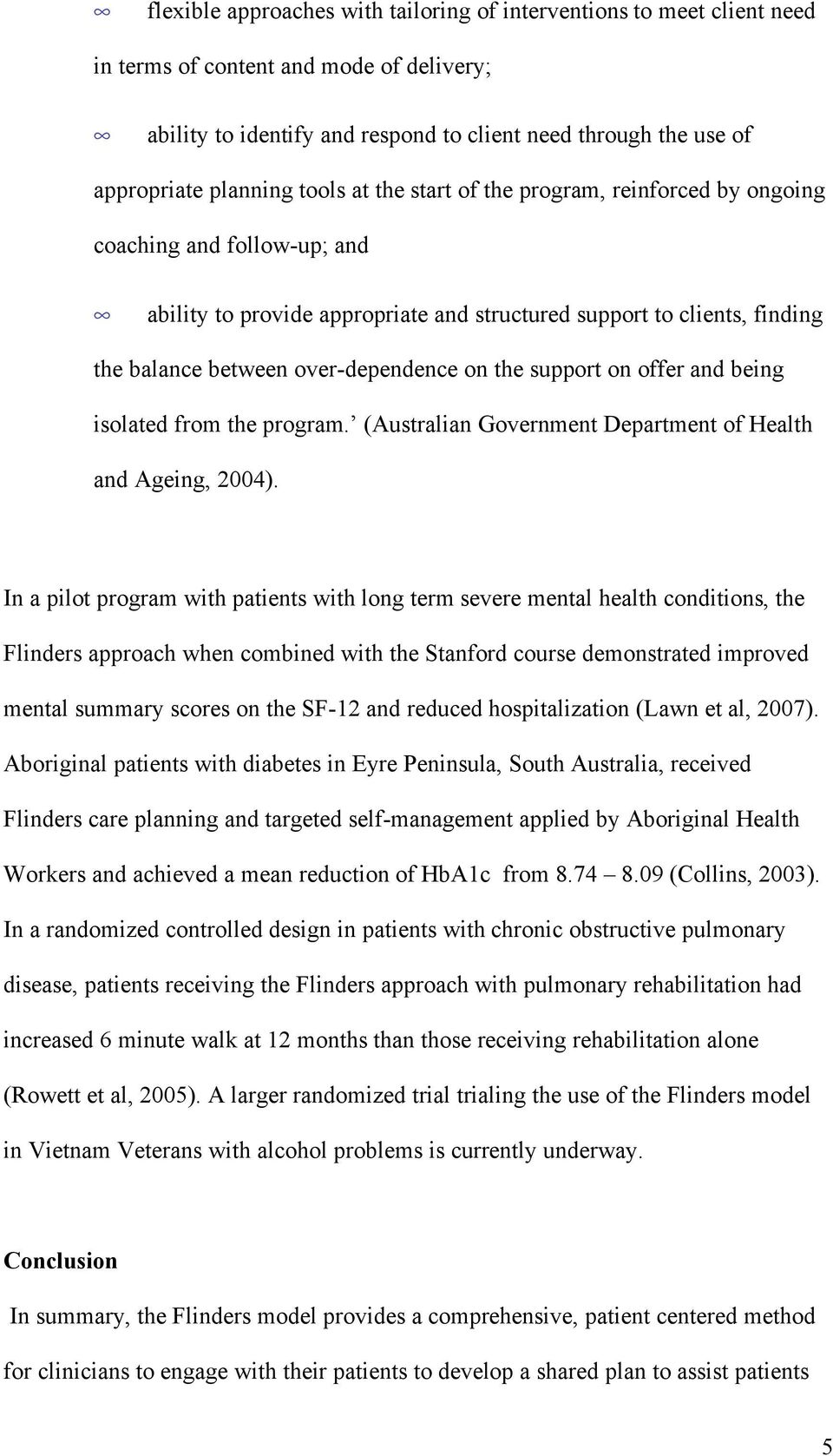 over-dependence on the support on offer and being isolated from the program. (Australian Government Department of Health and Ageing, 2004).