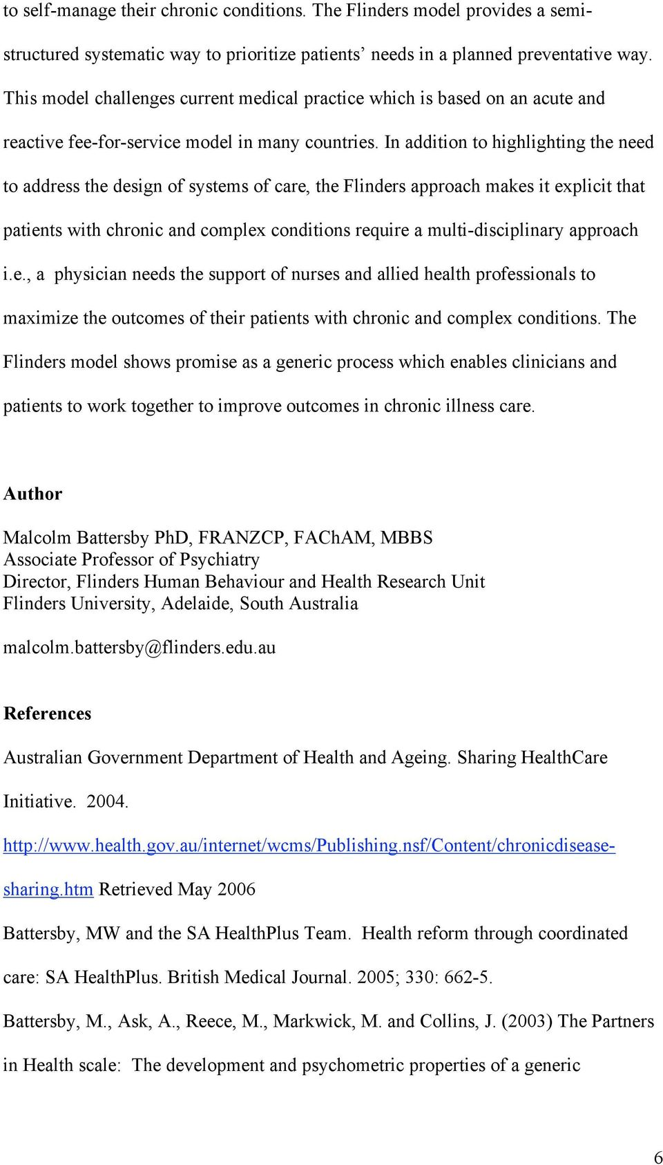 In addition to highlighting the need to address the design of systems of care, the Flinders approach makes it explicit that patients with chronic and complex conditions require a multi-disciplinary