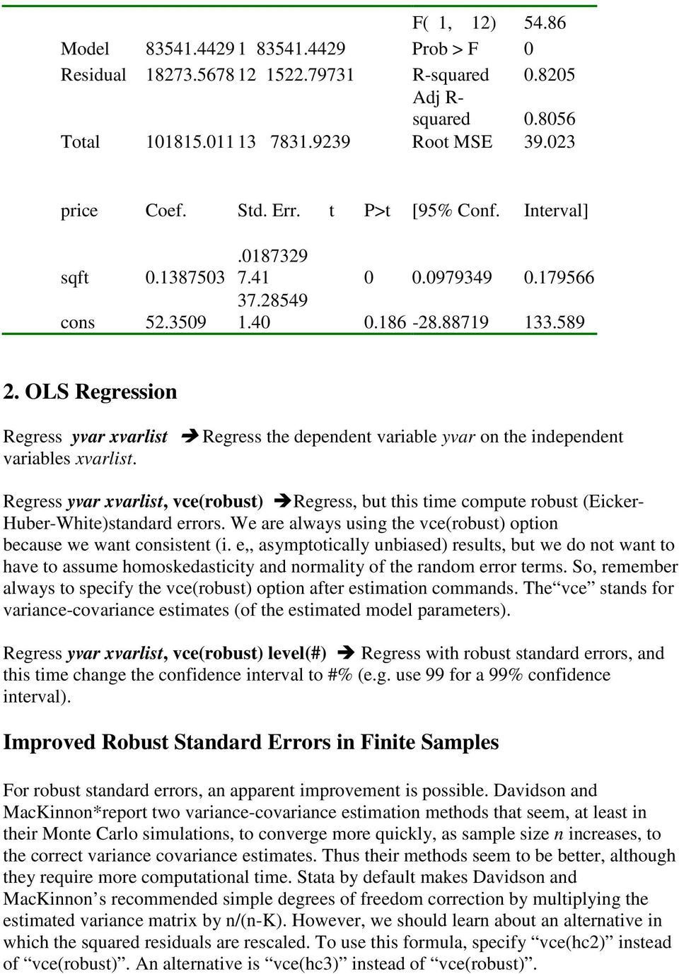 OLS Regression Regress yvar xvarlist Regress the dependent variable yvar on the independent variables xvarlist.