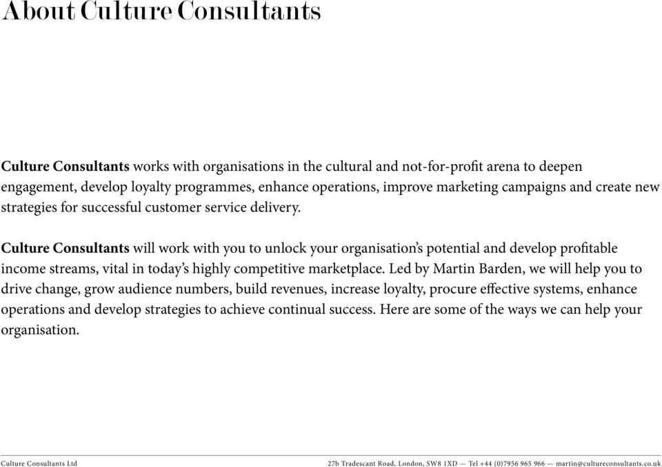 Culture Consultants will work with you to unlock your organisation s potential and develop profitable income streams, vital in today s highly competitive marketplace.