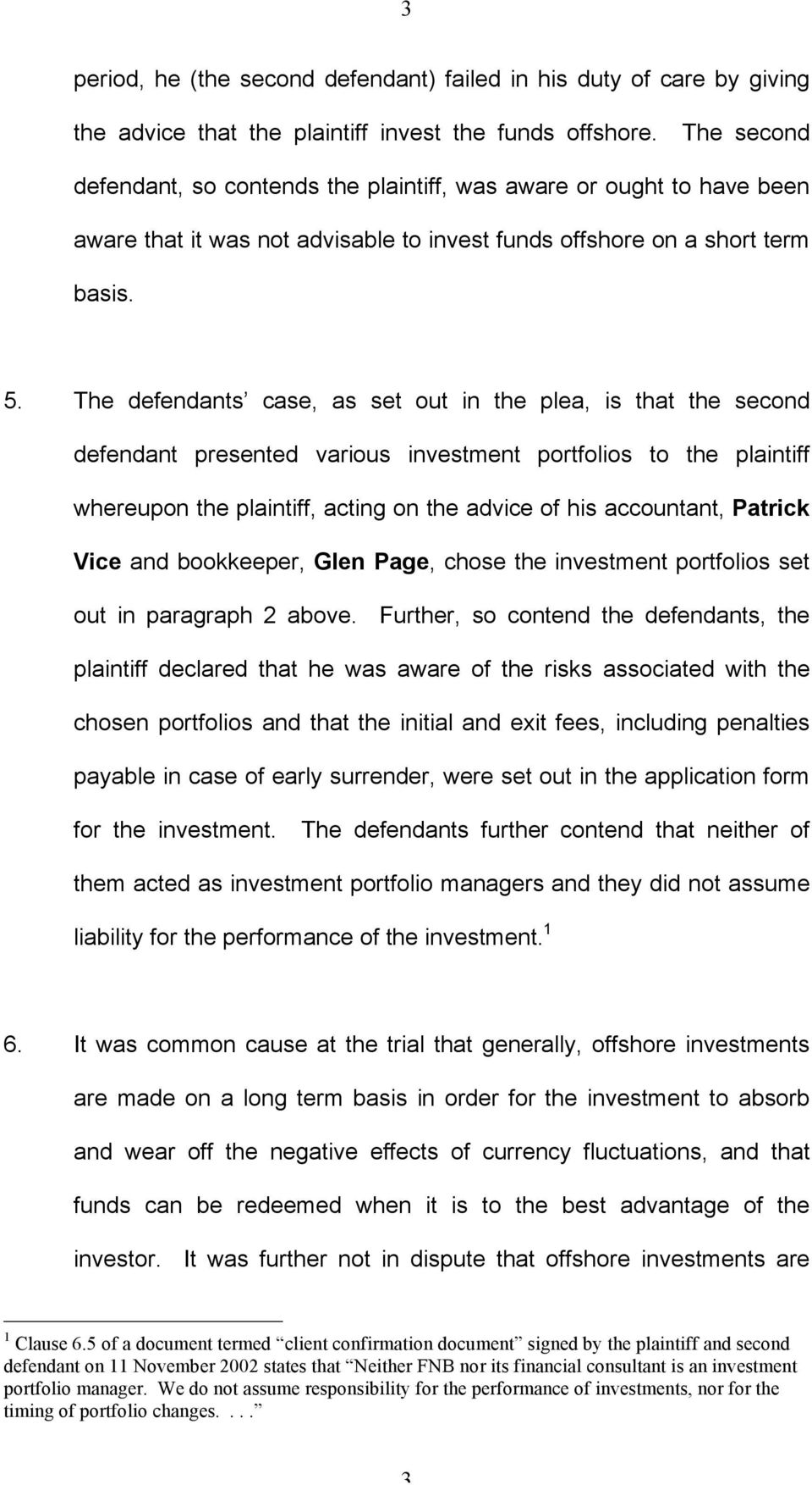 The defendants case, as set out in the plea, is that the second defendant presented various investment portfolios to the plaintiff whereupon the plaintiff, acting on the advice of his accountant,
