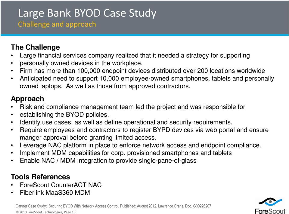 As well as those from approved contractors. Approach Risk and compliance management team led the project and was responsible for establishing the BYOD policies.