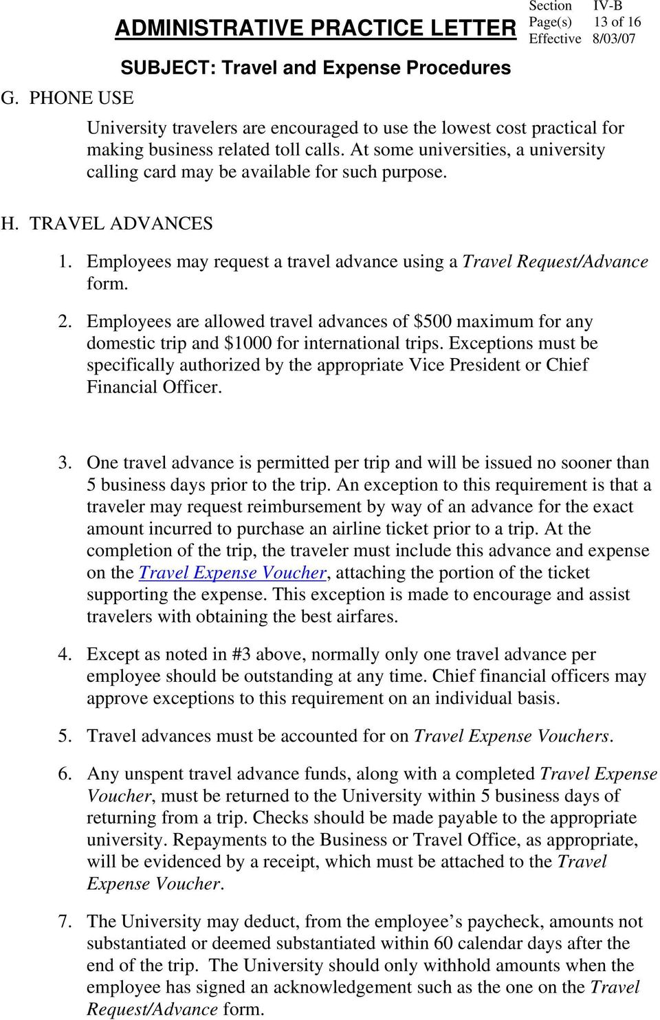 Employees are allowed travel advances of $500 maximum for any domestic trip and $1000 for international trips.