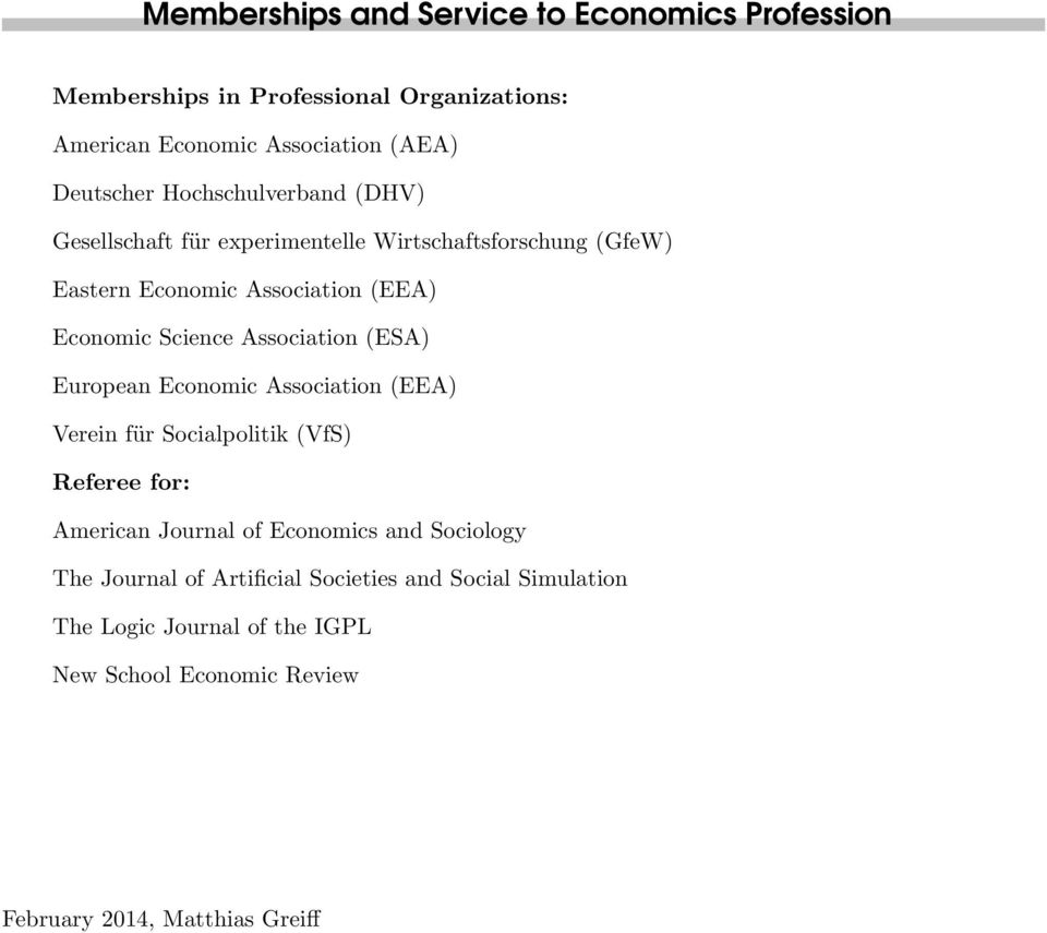 Association (ESA) European Economic Association (EEA) Verein für Socialpolitik (VfS) Referee for: American Journal of Economics and