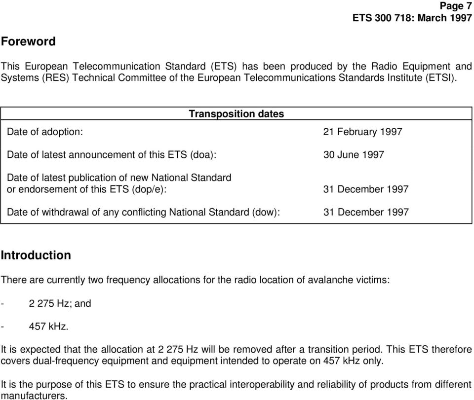 Transposition dates Date of adoption: 21 February 1997 Date of latest announcement of this ETS (doa): 30 June 1997 Date of latest publication of new National Standard or endorsement of this ETS