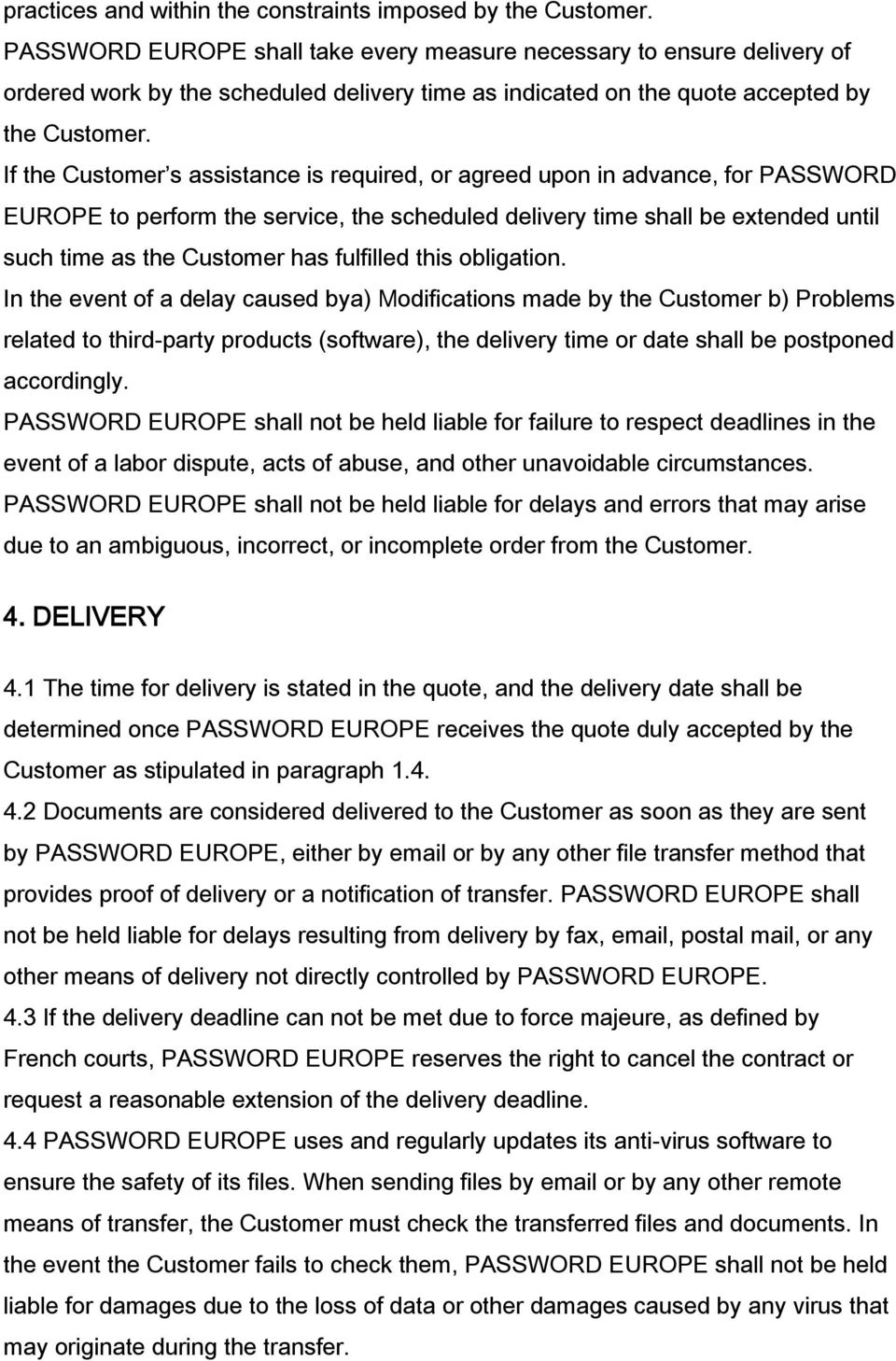 If the Customer s assistance is required, or agreed upon in advance, for PASSWORD EUROPE to perform the service, the scheduled delivery time shall be extended until such time as the Customer has