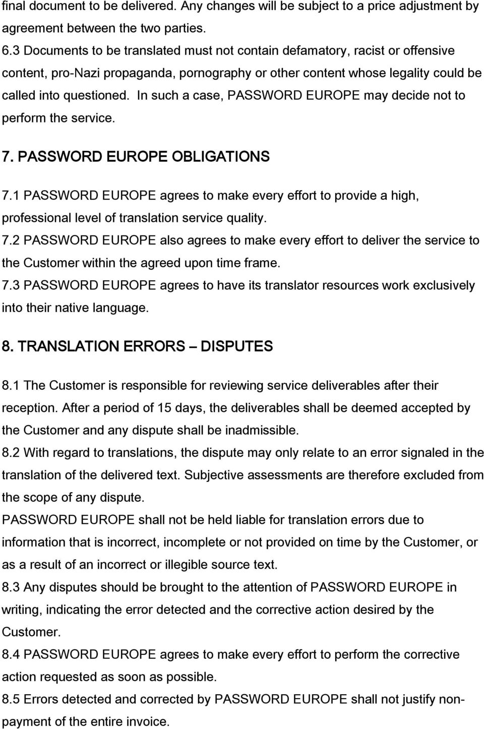 In such a case, PASSWORD EUROPE may decide not to perform the service. 7. PASSWORD EUROPE OBLIGATIONS 7.