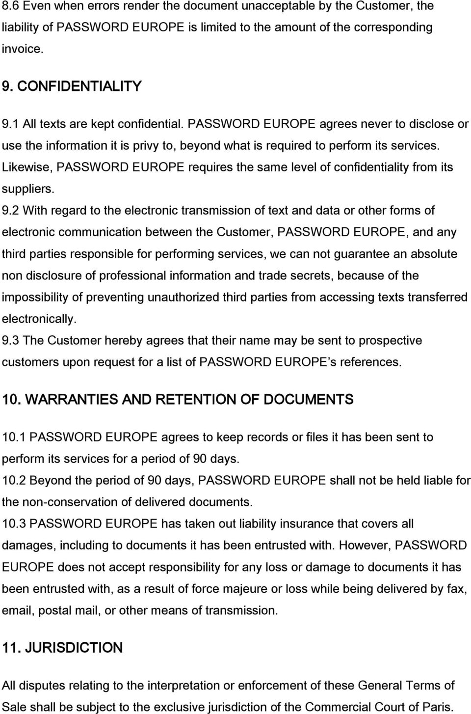 Likewise, PASSWORD EUROPE requires the same level of confidentiality from its suppliers. 9.