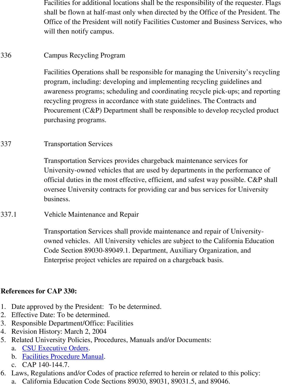 336 Campus Recycling Program Facilities Operations shall be responsible for managing the University s recycling program, including: developing and implementing recycling guidelines and awareness