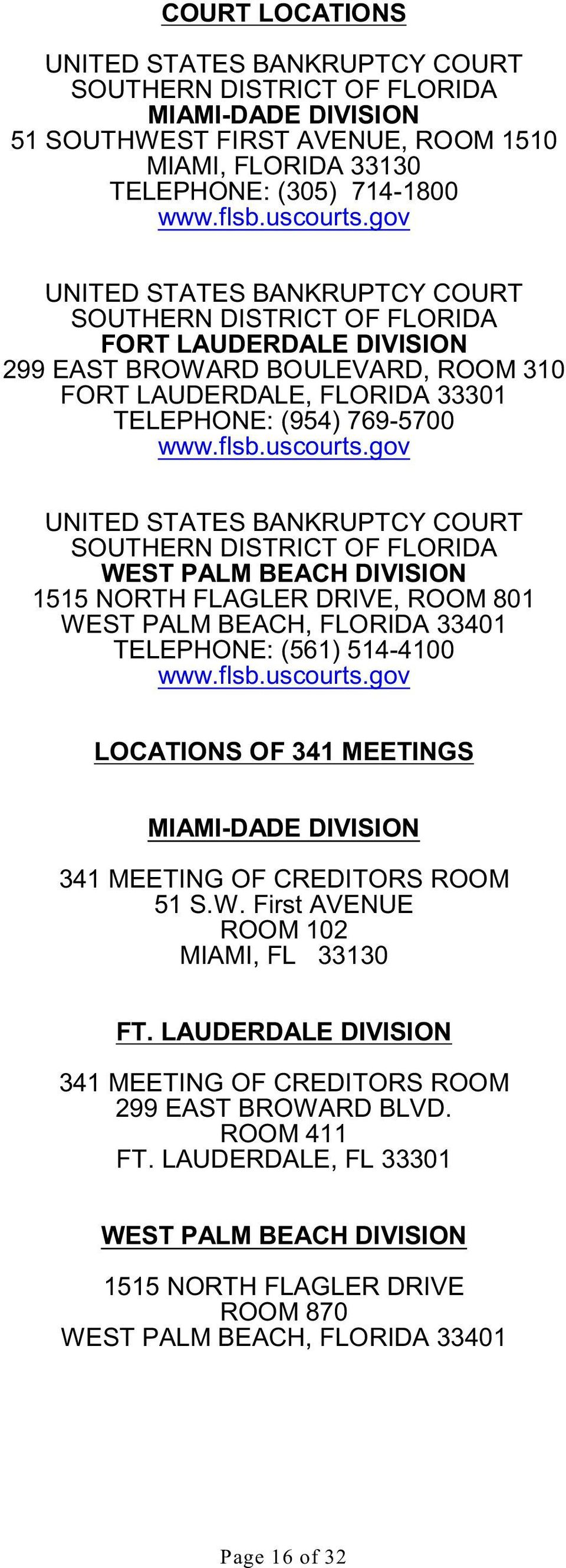 uscourts.gov UNITED STATES BANKRUPTCY COURT SOUTHERN DISTRICT OF FLORIDA WEST PALM BEACH DIVISION 1515 NORTH FLAGLER DRIVE, ROOM 801 WEST PALM BEACH, FLORIDA 33401 TELEPHONE: (561) 514-4100 www.flsb.