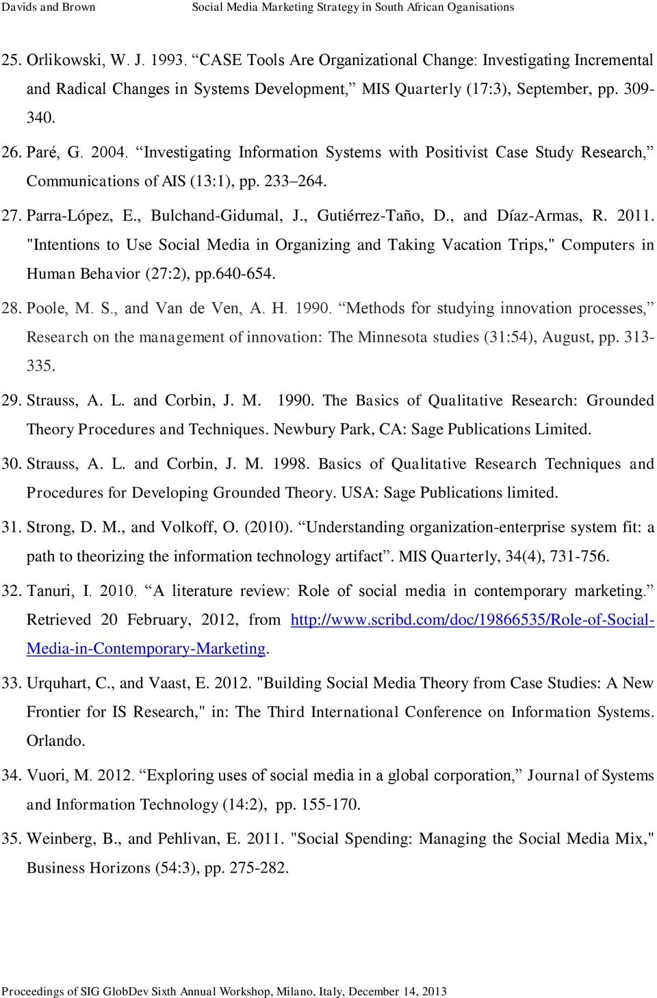 "2011. ""Intentions to Use Social Media in Organizing and Taking Vacation Trips,"" Computers in Human Behavior (27:2), pp.640-654. 28. Poole, M. S., and Van de Ven, A. H. 1990."