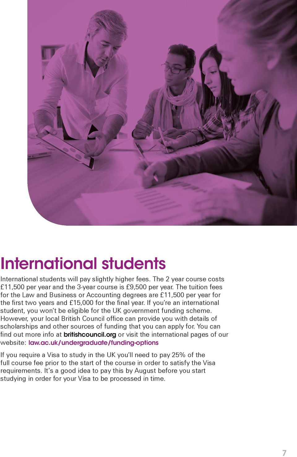 If you re an international student, you won t be eligible for the UK government funding scheme.