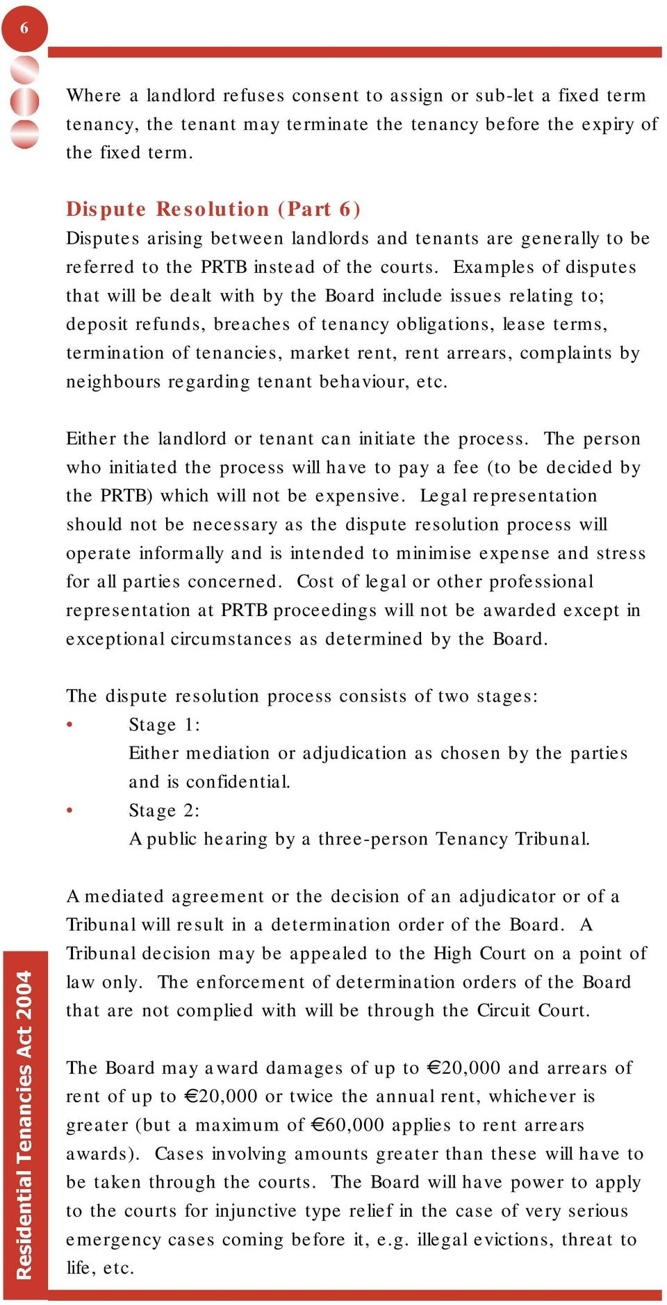 Examples of disputes that will be dealt with by the Board include issues relating to; deposit refunds, breaches of tenancy obligations, lease terms, termination of tenancies, market rent, rent