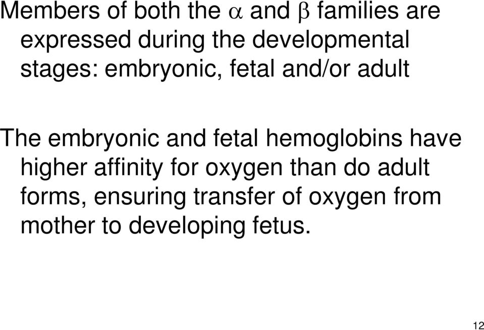 and fetal hemoglobins have higher affinity for oxygen than do