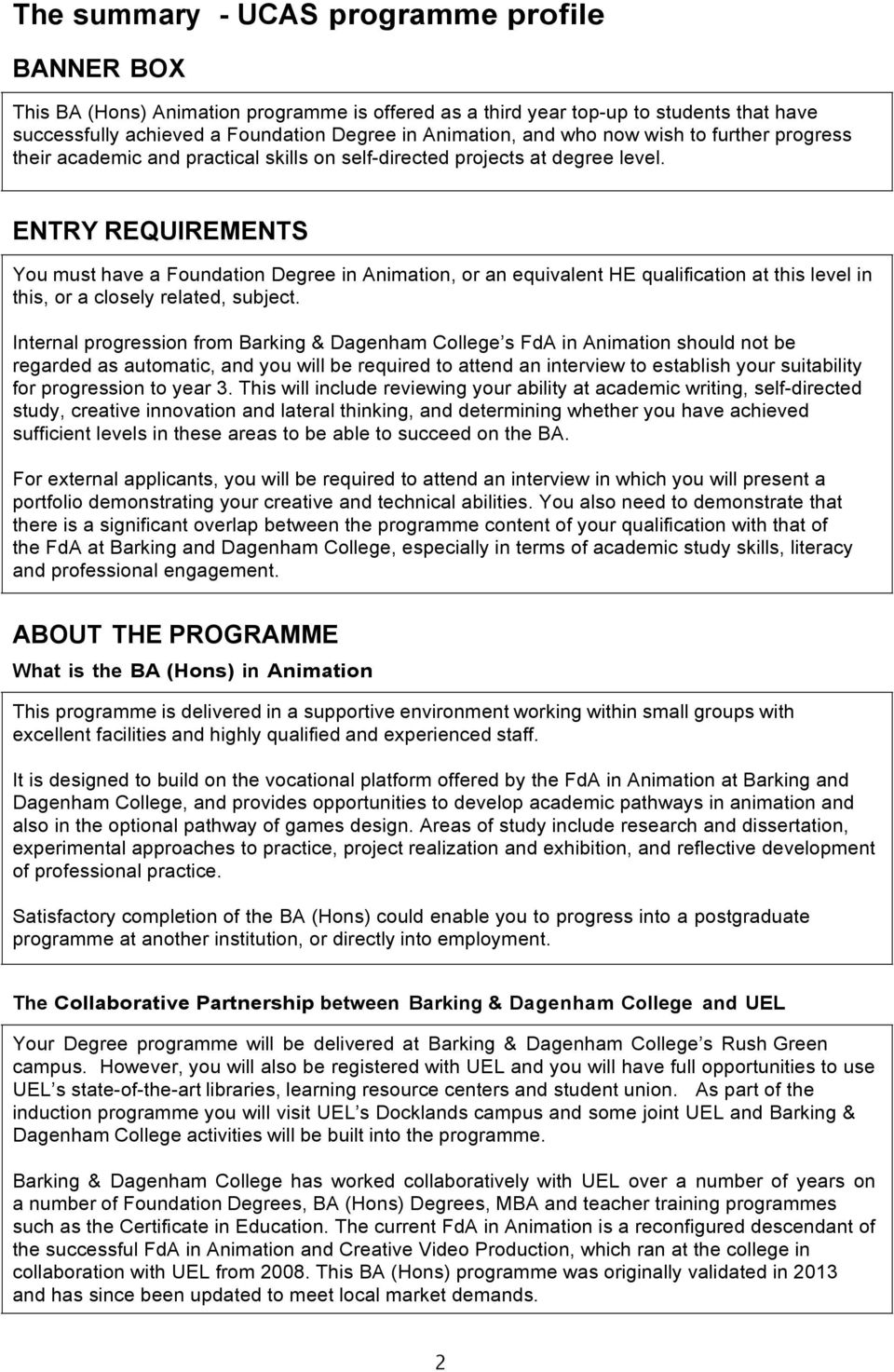 ENTRY REQUIREMENTS You must have a Foundation Degree in Animation, or an equivalent HE qualification at this level in this, or a closely related, subject.