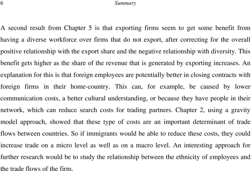 An explanation for this is that foreign employees are potentially better in closing contracts with foreign firms in their home-country.