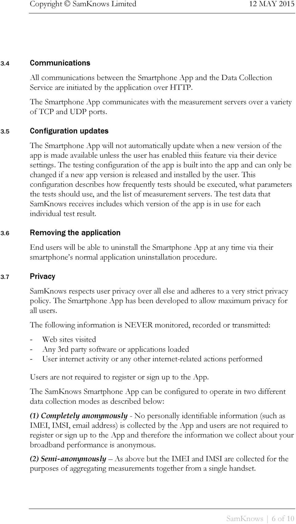 5 Configuration updates The Smartphone App will not automatically update when a new version of the app is made available unless the user has enabled thiis feature via their device settings.
