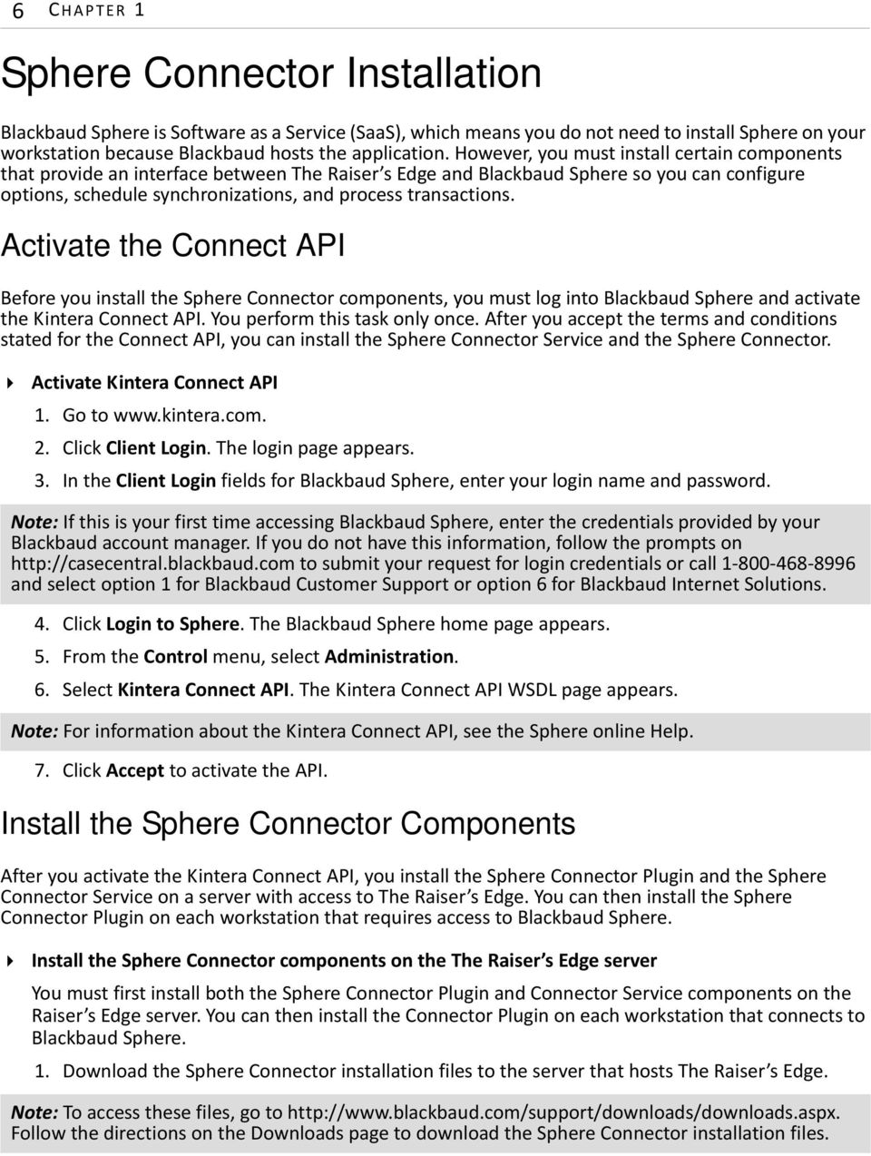 Activate the Connect API Before you install the Sphere Connector components, you must log into Blackbaud Sphere and activate the Kintera Connect API. You perform this task only once.