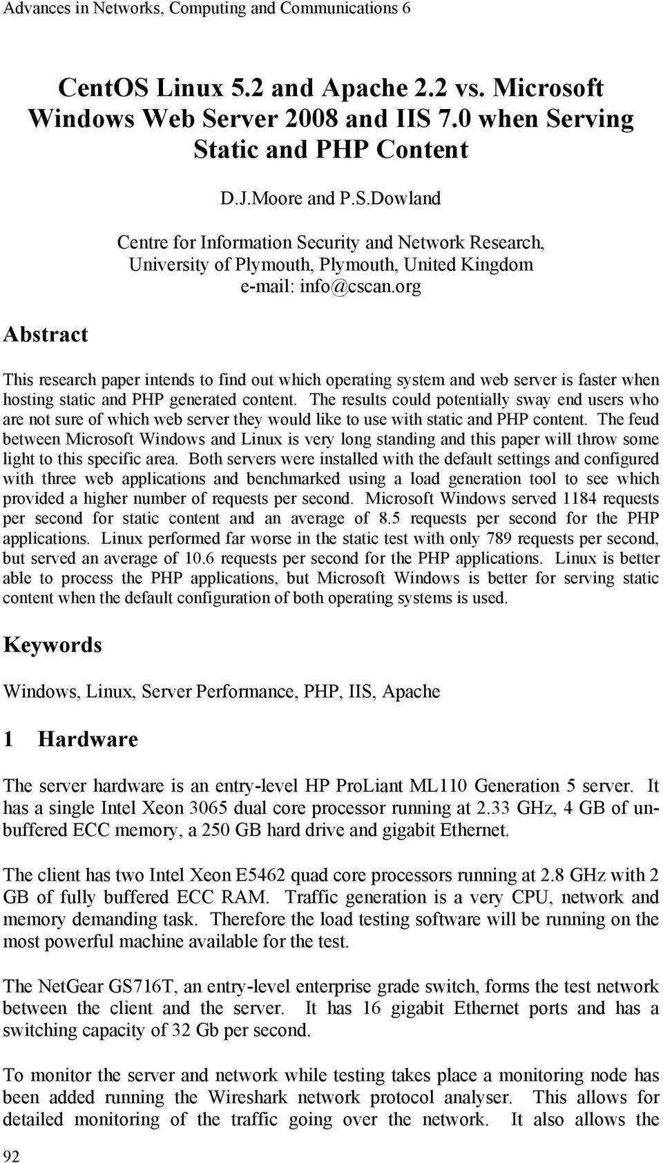 org This research paper intends to find out which operating system and web server is faster when hosting static and PHP generated content.