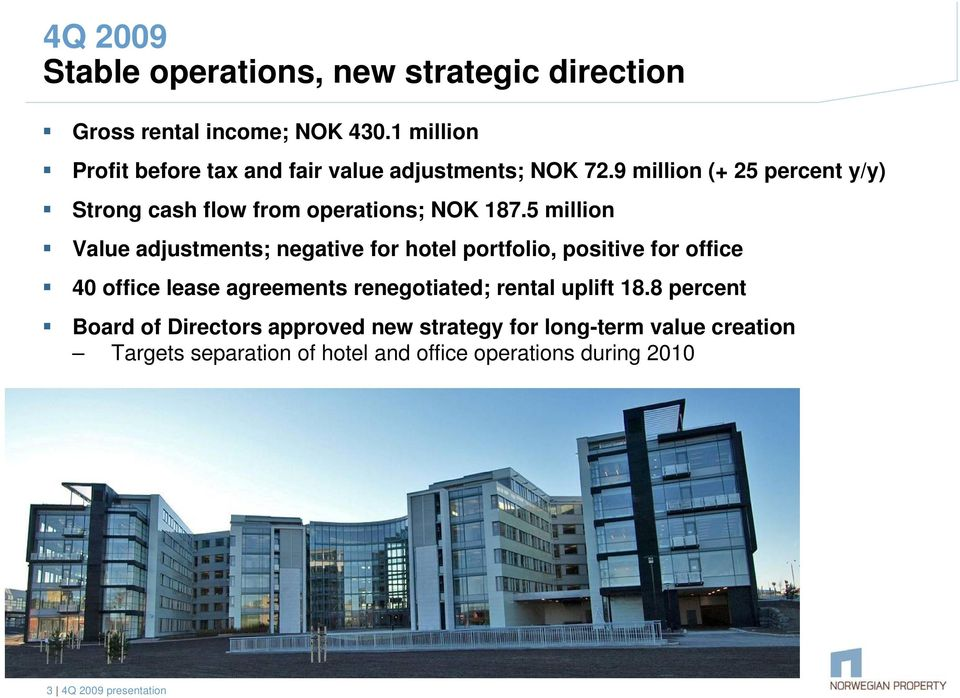 9 million (+ 25 percent y/y) Strong cash flow from operations; NOK 187.