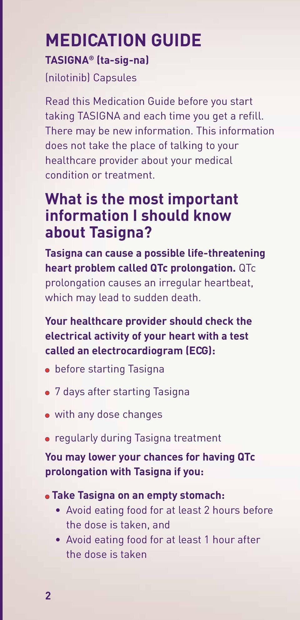 Tasigna can cause a possible life-threatening heart problem called QTc prolongation. QTc prolongation causes an irregular heartbeat, which may lead to sudden death.
