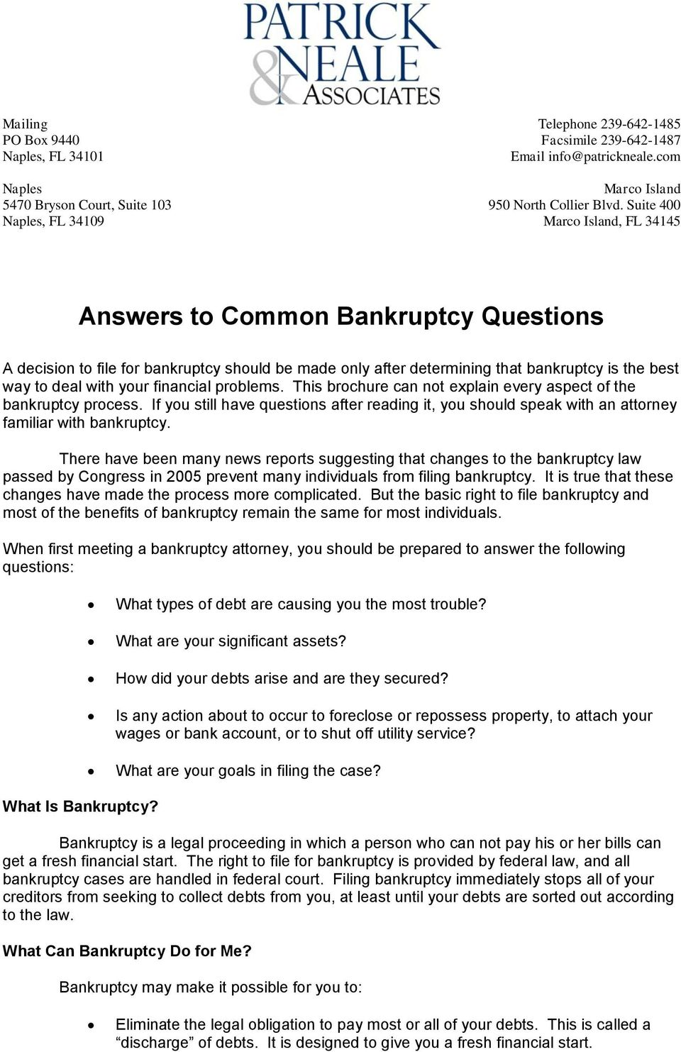 financial problems. This brochure can not explain every aspect of the bankruptcy process. If you still have questions after reading it, you should speak with an attorney familiar with bankruptcy.